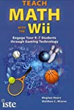 Teach Math with the Wii: Engage Your K-7 Students through Gaming Technology