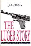 The Luger Story: The Standard History of he World's Most Famous Handgun (0905778774) by Walter, John