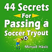 44 Secrets for Passing a Soccer Tryout Audiobook by Mirsad Hasic Narrated by Millian Quinteros