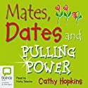 Mates, Dates, and Pulling Power Audiobook by Cathy Hopkins Narrated by Nicky Talacko