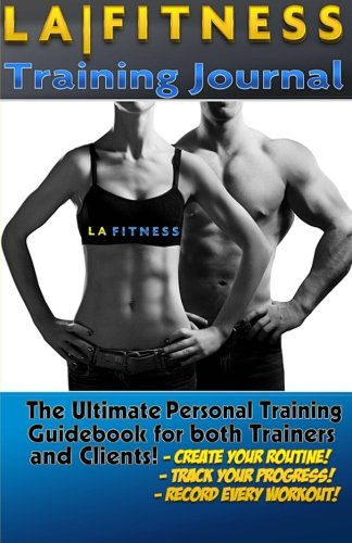 The LA Fitness Personal Training Journal & Logbook: (Fitness, Fitness Journal, Personal Training, Weight Loss, Exercise, Exercise Journal) (Unlimited Health & Fitness) (Volume 4) (Jack Bowen compare prices)