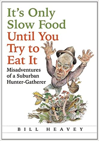 It's Only Slow Food Until You Try to Eat It: Misadventures of a Suburban Hunter-Gatherer