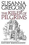 Susanna Gregory The Killer Of Pilgrims: 16 (Chronicles of Matthew Bartholomew)