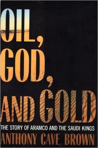 Oil, God, and Gold: The Story of Aramco and the Saudi Kings
