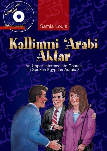 Kallimni Arabi Aktar: An Upper Intermediate Course in...