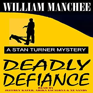 Deadly Defiance: A Stan Turner Mystery, Volume 10 | [William Manchee]