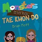Monsters Do Not Know Tae Kwon Do | Brian Mott