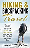 Hiking & Backpacking Travel: The Last Minute Checklist Guide and Tips Manuel BEFORE You Hit The Trail Adventure Book (hiking, backpacking for beginners, trekking, camping)