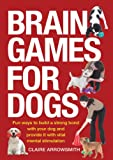 img - for Brain Games for Dogs: Fun Ways to Build a Strong Bond with Your Dog and Provide It with Vital Mental Stimulation book / textbook / text book