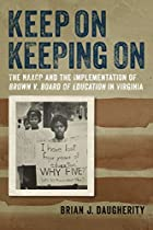 Keep On Keeping On: The Naacp And The Implementation Of Brown V. Board Of Education In Virginia (carter G. Woodson Institute Series)