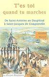 echange, troc André Weill - T'es toi quand tu marches : De Saint Antoine en Dauphiné à Saint-Jacques-de-Compostelle
