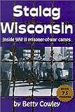 Stalag Wisconsin: Inside WWII Prisoner of War Camps [Paperback]