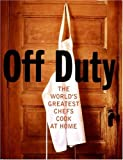 Off Duty: The World's Greatest Chefs Cook at Home (0060841478) by Nicholls, David