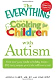 The Everything Guide to Cooking for Children with Autism: From everyday meals to holiday treats; how to prepare foods your child will love to eat (Everything (Parenting))