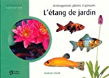 echange, troc Graham Quick - L'étang de jardin : Aménagement, plantes et poissons