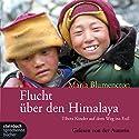 Flucht über den Himalaya Hörbuch von Maria Blumencron Gesprochen von: Maria Blumencron