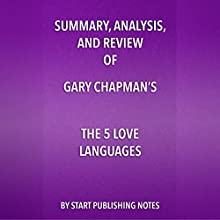 Summary, Analysis, and Review of Gary Chapman's The 5 Love Languages: The Secret to Love that Lasts Audiobook by  Start Publishing Notes Narrated by Michael Gilboe