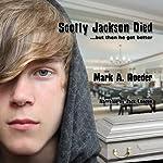 Scotty Jackson Died... But Then He Got Better | Mark A. Roeder