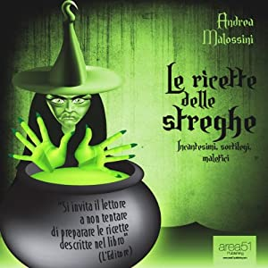 Le ricette delle streghe [The Recipes of Witches] | [Andrea Malossini]