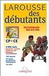 Larousse des d�butants : CP, CE, 6/8 ans
