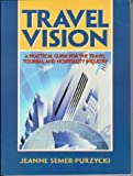 Travel Vision: A Practical Guide for the Travel, Tourism and Hospitality Industry