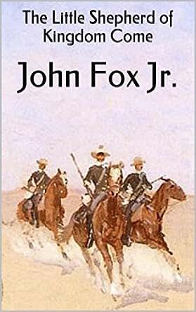 The Little Shepherd Of Kingdom Come John Fox Jr Classic border=