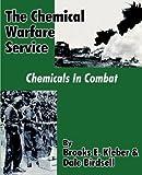 Brooks E. Kleber The Chemical Warfare Service: Chemicals in Combat
