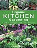 Organic Kitchen Gardening: A Guide to Growing Produce in Small Urban Areas