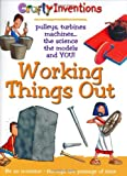 Working Things Out: Pulleys, turbines machines -- the science the models and YOU! (Crafty Inventions)