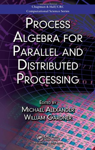 Process Algebra For Parallel And Distributed Processing (Chapman & Hall/Crc Computational Science)
