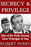 Secrecy & Privilege: Rise of the Bush Dynasty from Watergate to Iraq (1893517012) by Parry, Robert