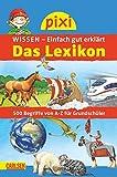 Pixi Wissen Das Lexikon: 500 Begriffe von A bis Z