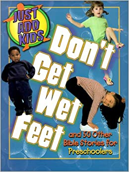 Don't Get Wet Feet: And 50 Other Bible Stories for ...