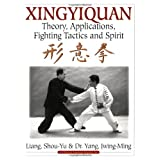 Xingyiquan: Theory, Applications, Fighting Tactics and Spiritby Jwing-Ming Yang