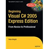 Beginning Visual C# 2005 Express Edition: From Novice to Professional (Beginning: From Novice to Professional)by Peter Wright