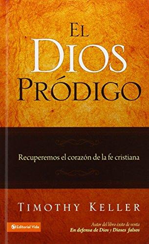 El Dios Prodigo: Recuperemos el Corazon de la Fe Cristiana (Spanish Edition)