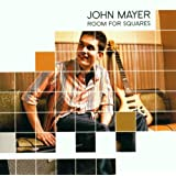 Room for Squares ~ John Mayer