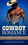 COWBOY ROMANCE: A Wild Ride At The Ranch (Western Romance, Cowboy Romance, Ranch Romance, Billionaire Stepbrother) (new adult, cowboy, billionaire, love triangle, romance)