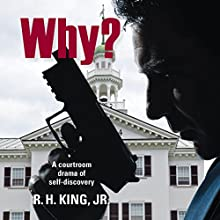 Why?: A Courtroom Drama of Self-Discovery (       UNABRIDGED) by R. H. King Jr. Narrated by Tim Danko