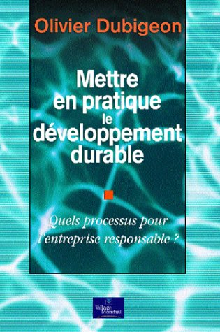 Mettre en pratique le développement durable : Quel processus pour l'entreprise responsable ?