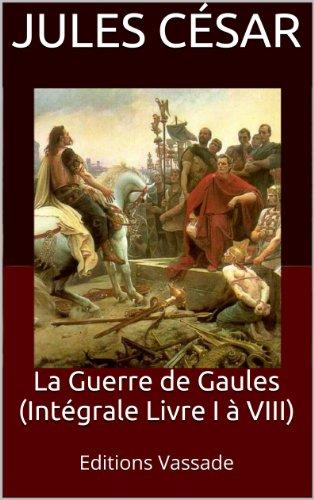 Jules César - La Guerre de Gaules (Intégrale Livre I à VIII)