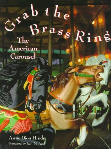 Grab the Brass Ring: The American Carousel, Anne Dion Hinds