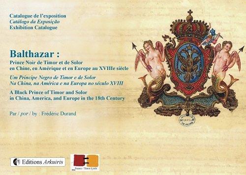 Catalogue de l Exposition Balthazar Prince Noir de Timor et Solor en Chine et en Europe au XVIII Eme