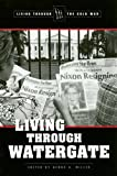 img - for Living through Watergate (Living Through the Cold War) book / textbook / text book