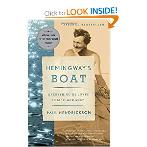 Hemingway's Boat: Everything He Loved in Life, and Lost, 1934-1961 Paul Hendrickson