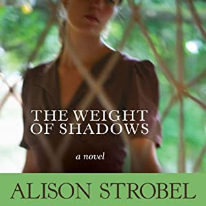 Weight of Shadows: A Novel | [Allison Strobel]
