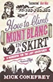 img - for How to Climb Mont Blanc in a Skirt: A Handbook for the Lady Adventurer book / textbook / text book