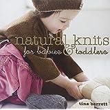 Natural Knits for Babies & Toddlersby Tina Barrett