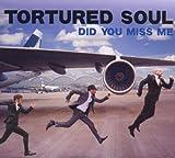 echange, troc Tortured Soul - Did You Miss Me
