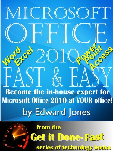Microsoft Office 2010: Fast And Easy (The Get It Done Fast Series Book 11)